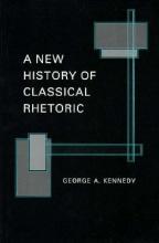 George A. Kennedy A New History of Classical Rhetoric