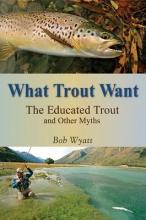 Wyatt, Bob What Trout Want