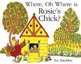 Hutchins, Pat Where, Oh Where is Rosie`s Chick?