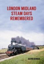 Kevin Derrick London Midland Steam Days Remembered