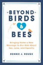 Bonnie J. Rough Beyond Birds and Bees