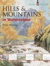 Woolley, Peter What to Paint: Hills & Mountains in Watercolour