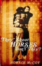 McCoy, Horace They Shoot Horses, Don`t They?