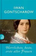 Gontscharow, Iwan Herrlichste, beste, erste aller Frauen