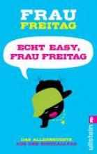 Freitag, Frau Echt easy, Frau Freitag!