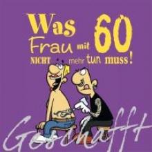 Kernbach, Michael Geschafft! Was Frau mit 60 nicht mehr tun muss!