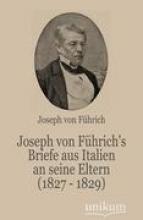 von Führich, Joseph Joseph von Fhrich`s Briefe aus Italien an seine Eltern (1827 - 1829)