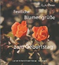Ulmer, Günter Albert Festliche Blumengrüße zum Geburtstag
