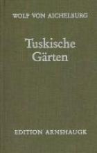 Aichelburg, Wolf von Tuskische Gärten