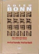 Kirchner, Karl-Heinz Adieu Bonn. Anhaltende Heiterkeit