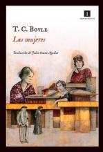 Boyle, T. Coraghessan Las mujeres The Woman