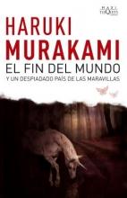 Murakami, Haruki El Fin del Mundo y Un Despiadado Pais de Las Maravillas