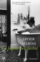 Javier  Marías Zo begint het slechte