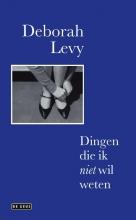 Deborah Levy , Dingen die ik niet wil weten