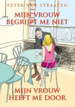 Peter van Straaten Mijn vrouw begrijpt me niet, mijn vrouw heeft me door