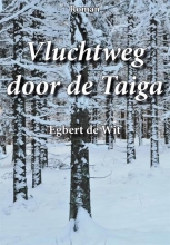 Egbert de Wit Vluchtweg door de Taiga