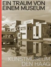 Jet Overeem Jan de Bruijn  Doede Hardeman, Ein Traum von Einem Museum. Kunstmuseum Den Haag