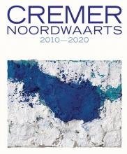 Ralph Keuning Marieke Uildriks  Daan van Lent, Cremer - Noordwaarts