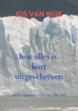 Jos  Van Wijk hoe alles is kort uitgeschreven
