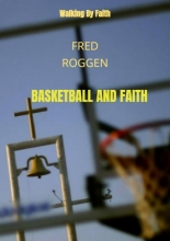 Fred Roggen , Basketball and Faith
