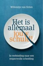 Willemijn van Strien , Het is allemaal jouw schuld!
