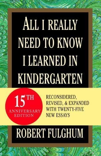 Fulghum, Robert,All I Really Need to Know I Learned in Kindergarten