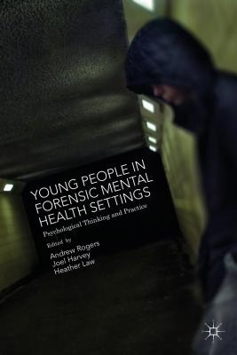 Joel Harvey,   Andrew Rogers,   Heather Law,Young People in Forensic Mental Health Settings