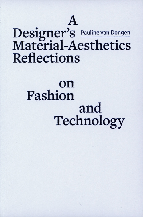 Pauline van Dongen,A designer´s material aesthetics reflections on fashion and technology