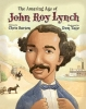Barton, Chris,The Amazing Age of John Roy Lynch