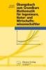 Marti, Kurt,Übungsbuch zum Grundkurs Mathematik für Ingenieure, Natur- und Wirtschaftswissenschaftler