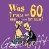 Kernbach, Michael,Geschafft! Was Frau mit 60 nicht mehr tun muss!