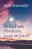 Henk  Binnendijk,De God van Abraham, Isaak en Jakob