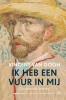 Vincent van  Gogh,Ik heb een vuur in mij