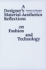 <b>Pauline van Dongen</b>,A designer�s material aesthetics reflections on fashion and technology