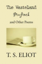 T S Eliot Wasteland, Prufrock, and Other Poems