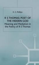 Professor D. Z. Phillips R. S. Thomas: Poet of the Hidden God