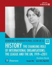 Blair, Georgina Edexcel International GCSE (9-1) History The Changing Role of International Organisations: the League and the UN, 1919-2011 Student Book