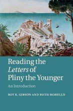 Gibson, Roy K Reading the Letters of Pliny the Younger