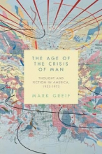 Greif, Mark The Age of the Crisis of Man