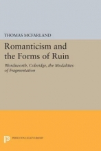 Mcfarland, Thomas Romanticism and the Forms of Ruin - Wordsworth, Coleridge, the Modalities of Fragmentation