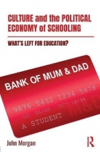 John (University of Auckland, New Zealand) Morgan Culture and the Political Economy of Schooling