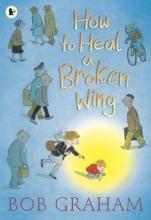 Graham, Bob How to Heal a Broken Wing
