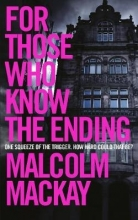 Mackay, Malcolm For Those Who Know the Ending