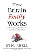Abell, Stig How Britain Really Works