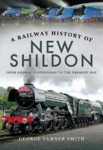 George Turner Smith A Railway History of New Shildon