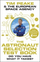 Tim Peake & the European Space Agency The Astronaut Selection Test Book