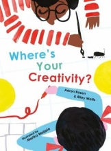 Rosen, Aaron,   Watts, Riley Where`s Your Creativity?