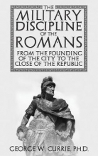 Currie, George The Military Discipline of the Romans from the Founding of the City to the Close of the Republic
