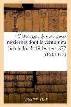 Sans Auteur Catalogue Des Tableaux Modernes Dont La Vente Aura Lieu Le Lundi 19 Fevrier 1872