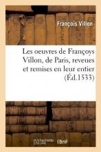 Villon, Francois Les Oeuvres de Françoys Villon, de Paris, Reveues Et Remises En Leur Entier, (Éd.1533)
